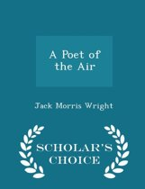 A Poet of the Air - Scholar's Choice Edition