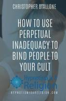 How to Use Perpetual Inadequacy to Bind People to Your Cult
