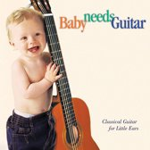 Baby Needs Guitar - Classical Guitar for Little Ears