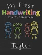 My first Handwriting Practice Workbook Taylor