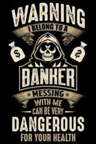 Warning I Belong To a banker Messing with Me can Be Very Dangerous For Your Health