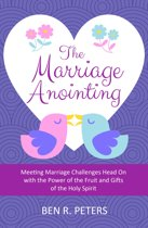 The Marriage Anointing: Meeting Marriage Challenges Head On with the Power of the Fruit and Gifts of the Holy Spirit