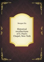 Historical Recollections of S. Paul's Chapel, New York