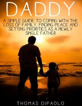 Daddy: A Simple Guide to Coping With the Loss of Family, Finding Peace and Setting Priorities as a Newly Single Father