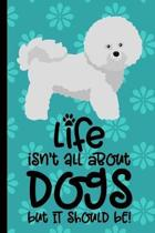 Life Isn't All About Dogs But It Should Be: bichon frise Dog Journal Lined Blank Paper