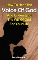 How To Hear The Voice Of God And Understand The Will Of God For Your Life