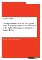 The Implementation of the Principle of Non-Refoulement in Africa. the Protection of the Rights of Refugees in Situation of Massive Influx