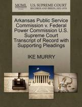 Arkansas Public Service Commission V. Federal Power Commission U.S. Supreme Court Transcript of Record with Supporting Pleadings