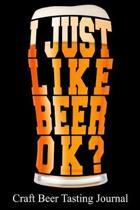 I Just Like Beer Ok? Craft Beer Tasting Journal