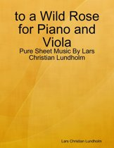 to a Wild Rose for Piano and Viola - Pure Sheet Music By Lars Christian Lundholm