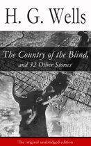 The Country of the Blind, and 32 Other Stories (The original unabridged edition)