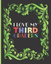I Love My Third Graders: Teacher Appreciation Notebook Or Journal