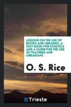 Lessons on the Use of Books and Libraries, a Text Book for Schools and a Guide for the Use of Teachers and Librarians