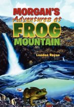 Morgan's Adventures at Frog Mountain