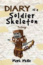 Diary of a Soldier Skeleton Trilogy (an Unofficial Minecraft Book for Kids Ages 9 - 12 (Preteen)