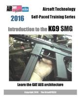 Airsoft Technology Self-Paced Training Series Introduction to the KG9 SMG: Learn the GAT AEG architecture