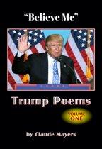 ''Believe Me'' - Trump Poems Volume One