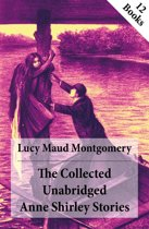 The Collected Unabridged Anne Shirley Stories: 12 Books