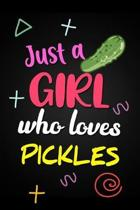 Just A Girl Who Loves Pickles: Funny Novelty Gift Notebook Blank Lined Journal for Someone Who Loves Pickles