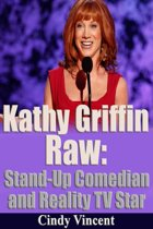 Kathy Griffin Raw: Stand-Up Comedian and Reality TV Star