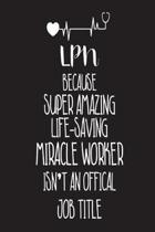 LPN Because Super Amazing Life-Saving Miracle Worker Isn't an Official Job Title