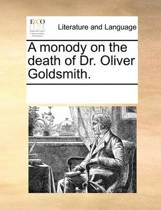 A Monody on the Death of Dr. Oliver Goldsmith.