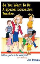 So You Want to be a Special Education Teacher