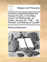 A Sermon Preached Before the House of Lords, in the Abby-Church of Westminster, on Friday, January 30, 1756. ... by Richard, Lord Bishop of Landaff
