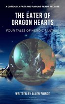 The Eater Of Dragon Hearts: Four Tales Of Heroic Fantasy