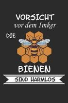Vorsicht vor dem Imker die Bienen sind Harmlos: Notizbuch A5 Kariert auch als Tagebuch f�r alle Imker und Imkerinnen als Imkereibedarf f�r alle Notize