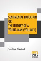 Sentimental Education Or, The History Of A Young Man (Volume I)