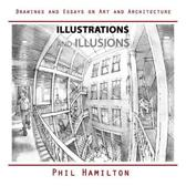 Illustrations and Illusions: Drawings and Essays on Art and Architecture