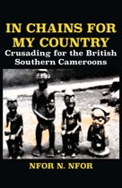 In Chains for My Country. Crusading for the British Southern Cameroons