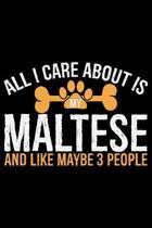 All I Care About Is My Maltese and Like Maybe 3 people: Cool Maltese Dog Journal Notebook - Maltese Puppy Lover Gifts - Funny Maltese Dog Notebook - M