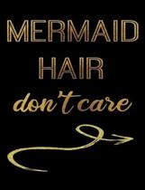 Mermaid Hair Don't Care: Journal Composition Notebook 7.44'' x 9.69'' 100 pages 50 sheets Recreation Book