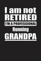 I Am Not Retired I'm A Professional Running Grandpa