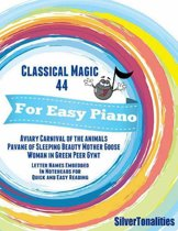 Classical Magic 44 - For Easy Piano Aviary Carnival of the Animals Pavane of Sleeping Beauty Woman In Green Peer Gynt Letter Names Embedded In Noteheads for Quick and Easy Reading