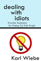 Dealing With Idiots: Everyday Inspiration For Putting Up With People