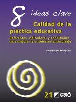 8 Ideas Clave. Calidad de la práctica educativa. Referentes, indicadores y condiciones para mejorar la enseñanza-aprendizaje