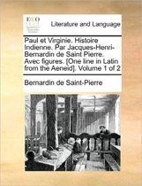 Paul Et Virginie. Histoire Indienne. Par Jacques-Henri-Bernardin de Saint Pierre. Avec Figures. [One Line in Latin from the Aeneid]. Volume 1 of 2