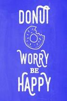 Pastel Chalkboard Journal - Donut Worry Be Happy (Blue): 100 page 6'' x 9'' Ruled Notebook: Inspirational Journal, Blank Notebook, Blank Journal, Lined