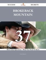 Brokeback Mountain 37 Success Secrets - 37 Most Asked Questions On Brokeback Mountain - What You Need To Know