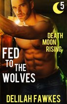 Fed to the Wolves, Part 5: Death Moon Rising