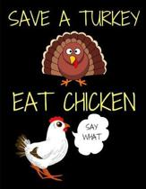Save A Turkey Eat Chicken Thanksgiving Notebook Journal 150 Page College Ruled Pages 8.5 X 11