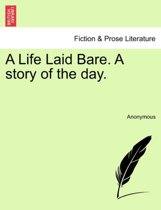 A Life Laid Bare. a Story of the Day.