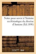 Notes Pour Servir l'Histoire Eccl siastique Du Dioc se d'Amiens