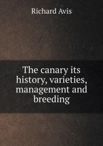 The Canary Its History, Varieties, Management and Breeding