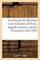 Les Amours de Microton Ou Les Charmes d'Orcan, Tragedie Enjouee, Meslee d'Ornemens Singuliers