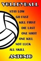 Volleyball Stay Low Go Fast Kill First Die Last One Shot One Kill Not Luck All Skill Antonio