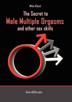The Secret to Male Multiple Orgasms and Other Sex Skills